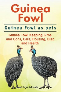 Cover Guinea Fowl. Guinea Fowl as pets. Guinea Fowl Keeping, Pros and Cons, Care, Housing, Diet and Health.