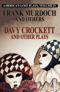 Cover America's Lost Plays, Vol. IV, DAVY CROCKETT and Other Plays