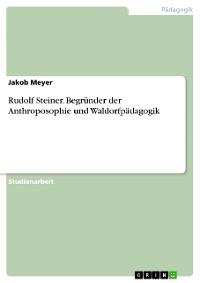 Cover Rudolf Steiner. Begründer der Anthroposophie und Waldorfpädagogik