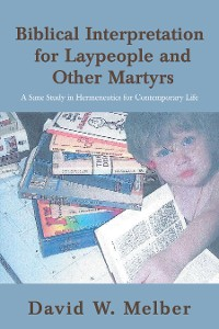 Cover Biblical Interpretation for Laypeople and Other Martyrs