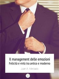 Cover Il management delle emozioni. Felicità e virtù tra antico e moderno