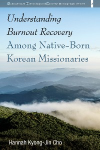 Cover Understanding Burnout Recovery Among Native-Born Korean Missionaries