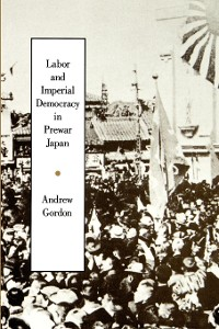 Cover Labor and Imperial Democracy in Prewar Japan