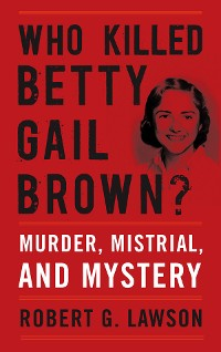 Cover Who Killed Betty Gail Brown?