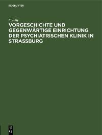 Cover Vorgeschichte und gegenwärtige Einrichtung der psychiatrischen Klinik in Straßburg