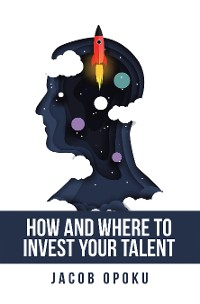Cover How and Where to Invest Your Talent