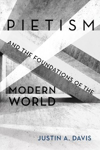 Cover Pietism and the Foundations of the Modern World
