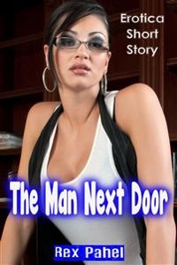 Cover The Man Next Door: Erotica Short Story