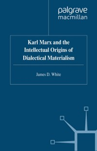 Cover Karl Marx and the Intellectual Origins of Dialectical Materialism