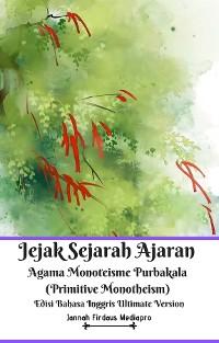 Cover Jejak Sejarah Ajaran Agama Monoteisme Purbakala (Primitive Monotheism) Edisi Bahasa Inggris Ultimate Version