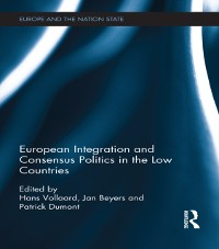 Cover European Integration and Consensus Politics in the Low Countries