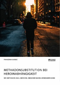 Cover Methadonsubstitution bei Heroinabhängigkeit. Wie Methadon das Leben von Drogenkranken verbessern kann