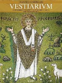 Cover Vestiarium. Le vesti per la liturgia nella storia della Chiesa. Antichità e Medioevo