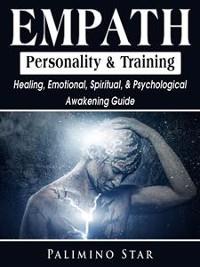 Cover Empath Personality & Training: Healing, Emotional, Spiritual, & Psychological Awakening Guide