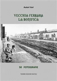 Cover Vecchia Ferrara. La bonifica