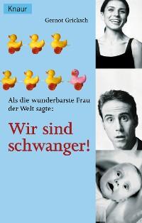 Cover Als die wunderbarste Frau der Welt sagte: Wir sind schwanger!