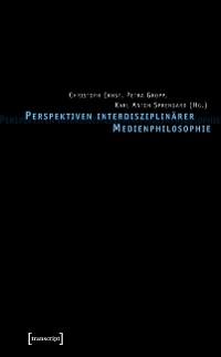 Cover Perspektiven interdisziplinärer Medienphilosophie