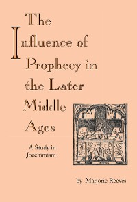 Cover Influence of Prophecy in the Later Middle Ages, The