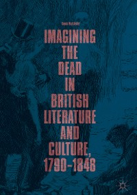 Cover Imagining the Dead in British Literature and Culture, 1790–1848