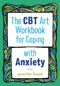 Cover The CBT Art Workbook for Coping with Anxiety