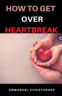 Cover how to get over heartbreak