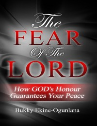 Cover Fear of the Lord: How God's Honour Guarantees Your Peace