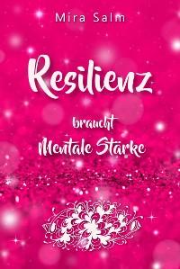 Cover RESILIENZ BRAUCHT MENTALE STÄRKE! Wie Sie beides in praktischen Schritten aufbauen
