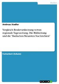 """Cover Vergleich Boulevardzeitung versus regionale Tageszeitung. Die Bildzeitung und die """"Badischen Neuesten Nachrichten"""""""