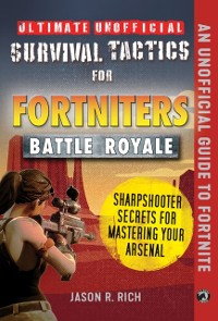 Cover Ultimate Unofficial Survival Tactics for Fortnite Battle Royale: Sharpshooter Secrets for Mastering Your Arsenal