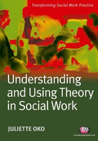 Cover Understanding and Using Theory in Social Work