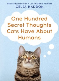 Cover One Hundred Secret Thoughts Cats have about Humans