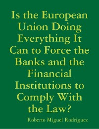 Cover Is the European Union Doing Everything It Can to Force the Banks and the Financial Institutions to Comply With the Law?