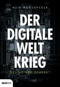 Cover Der digitale Weltkrieg, den keiner bemerkt
