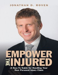 Cover Empower the Injured: A How-To Guide for Handling Your Own Personal Injury Claim