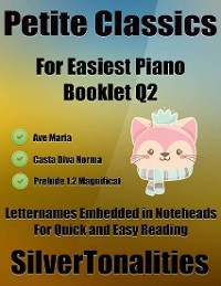 Cover Petite Classics Booklet Q2 - For Beginner and Novice Pianists Ave Maria Casta Diva Norma Prelude 1.2 Magnificat Letter Names Embedded In Noteheads for Quick and Easy Reading