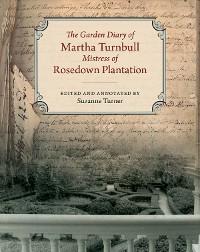 Cover The Garden Diary of Martha Turnbull, Mistress of Rosedown Plantation