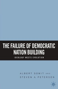 Cover The Failure of Democratic Nation Building: Ideology Meets Evolution