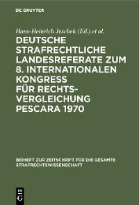 Cover Deutsche strafrechtliche Landesreferate zum 8. Internationalen Kongreß für Rechtsvergleichung Pescara 1970