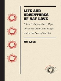 "Cover Life and Adventures of Nat Love, Better Known in the Cattle Country as ""Deadwood Dick,"" by Himself"