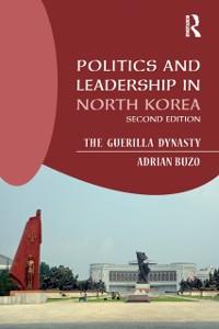 Cover Politics and Leadership in North Korea