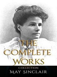 Cover May Sinclair: The Complete Works