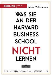 Cover Was Sie an der Harvard Business School nicht lernen