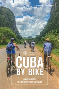 Cover Cuba by Bike: 36 Rides Across the Caribbean's Largest Island