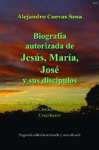 Cover Biografia Autorizado de Jesus, Maria, Jose Y Sus Discipulos Segunda Edicíon