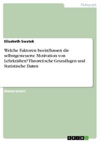 Cover Welche Faktoren beeinflussen die selbstgesteuerte Motivation von Lehrkräften? Theoretische Grundlagen und Statistische Daten