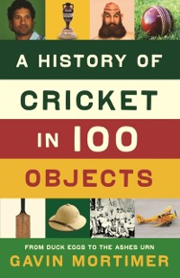 Cover History of Cricket in 100 Objects