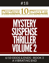 "Cover Perfect 10 Mystery / Suspense / Thriller Volume 2 Plots #18-6 ""ODDS & ENDS - BOOK 3 A VIBRATING END"""