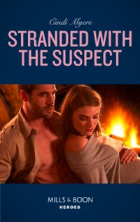 Cover Stranded With The Suspect (Mills & Boon Heroes) (The Ranger Brigade: Family Secrets, Book 6)