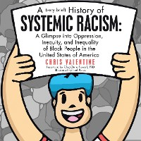 Cover A (Very Brief) History of Systemic Racism: a Glimpse into Oppression, Inequity, and Inequality of Black People in the United States of America