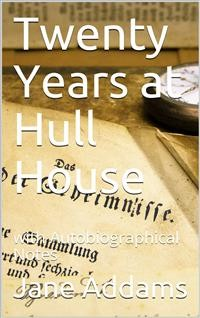 Cover Twenty Years at Hull House; with Autobiographical Notes